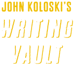 John Koloski's Writing Vault
